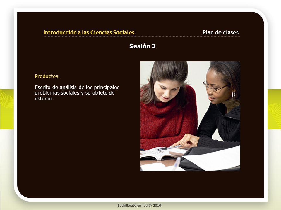 Productos. Escrito de análisis de los principales problemas sociales y su objeto de estudio. Sesión 3 Introducción a las Ciencias SocialesPlan de clas