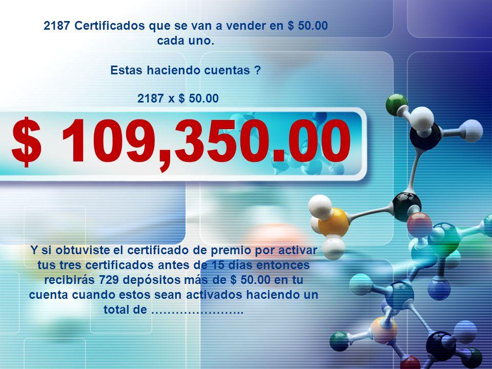 LOGO 2187 Certificados que se van a vender en $ 50.00 cada uno. Estas haciendo cuentas ? 2187 x $ 50.00 Y si obtuviste el certificado de premio por ac