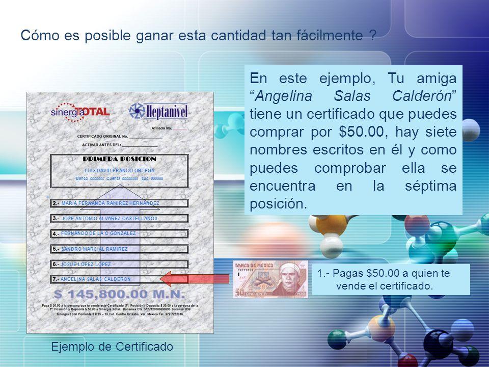 LOGO Cómo es posible ganar esta cantidad tan fácilmente ? En este ejemplo, Tu amigaAngelina Salas Calderón tiene un certificado que puedes comprar por