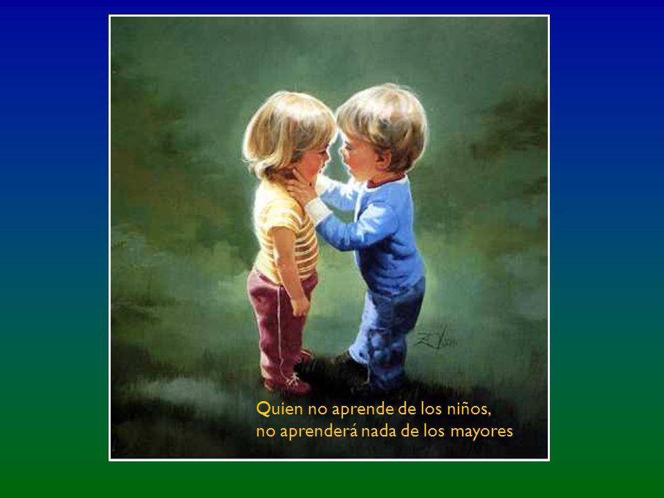 Los niños no tienen pasado ni futuro, por eso gozan del presente, cosa que rara vez nos ocurre a nosotros