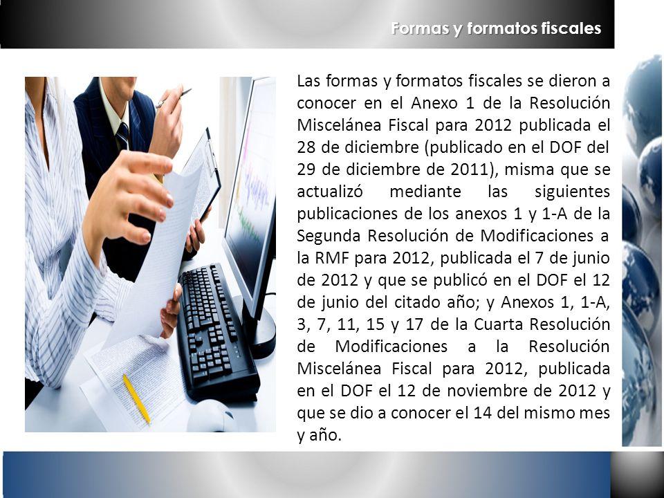 Formas y formatos fiscales Las formas y formatos fiscales se dieron a conocer en el Anexo 1 de la Resolución Miscelánea Fiscal para 2012 publicada el