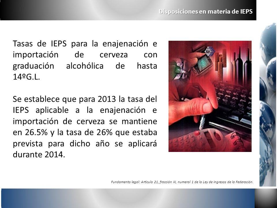 Disposiciones en materia de IEPS Tasas de IEPS para la enajenación e importación de cerveza con graduación alcohólica de hasta 14ºG.L. Se establece qu
