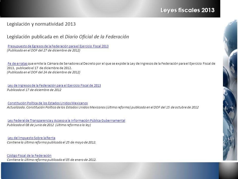 Legislación y normatividad 2013 Legislación publicada en el Diario Oficial de la Federación Presupuesto de Egresos de la Federación para el Ejercicio