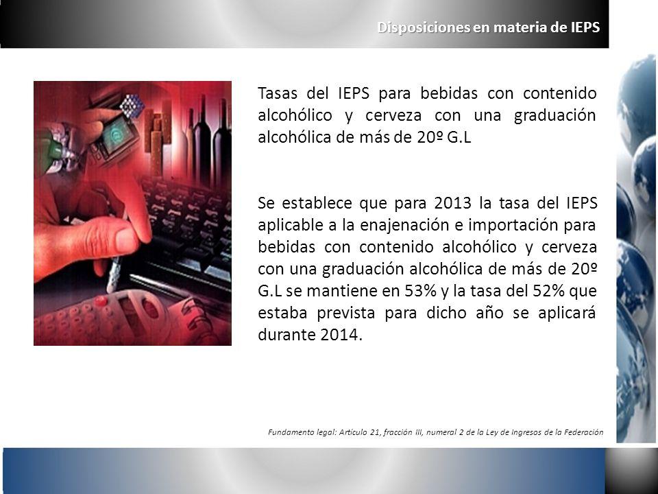 Tasas del IEPS para bebidas con contenido alcohólico y cerveza con una graduación alcohólica de más de 20º G.L Se establece que para 2013 la tasa del
