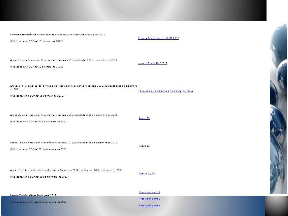Primera Resolución de Modificaciones a la Resolución Miscelánea Fiscal para 2012. (Publicada en el DOF del 15 de mayo de 2012) Primera Resolución de l