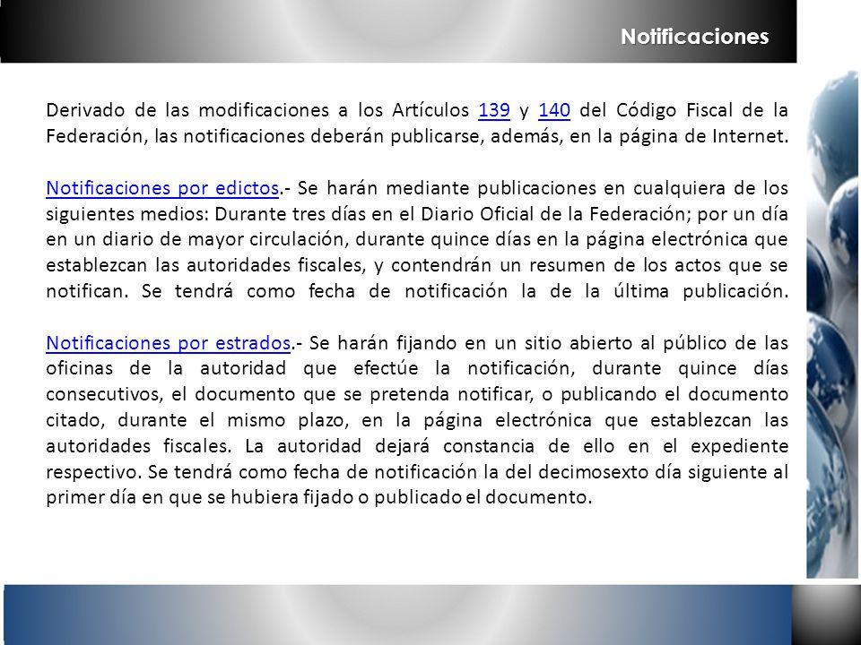 Notificaciones Derivado de las modificaciones a los Artículos 139 y 140 del Código Fiscal de la Federación, las notificaciones deberán publicarse, ade