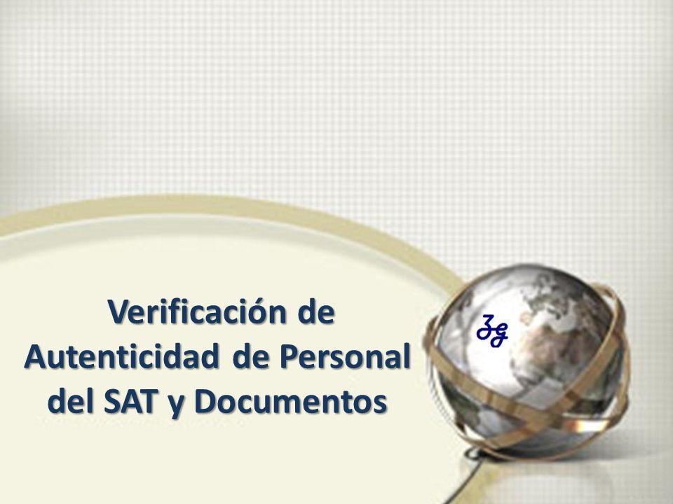 Verificación de Autenticidad de Personal del SAT y Documentos Verificación de Autenticidad de Personal del SAT y Documentos