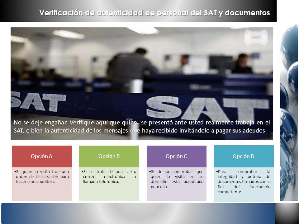 Verificación de autenticidad de personal del SAT y documentos Opción A Si quien lo visita trae una orden de fiscalización para hacerle una auditoria.