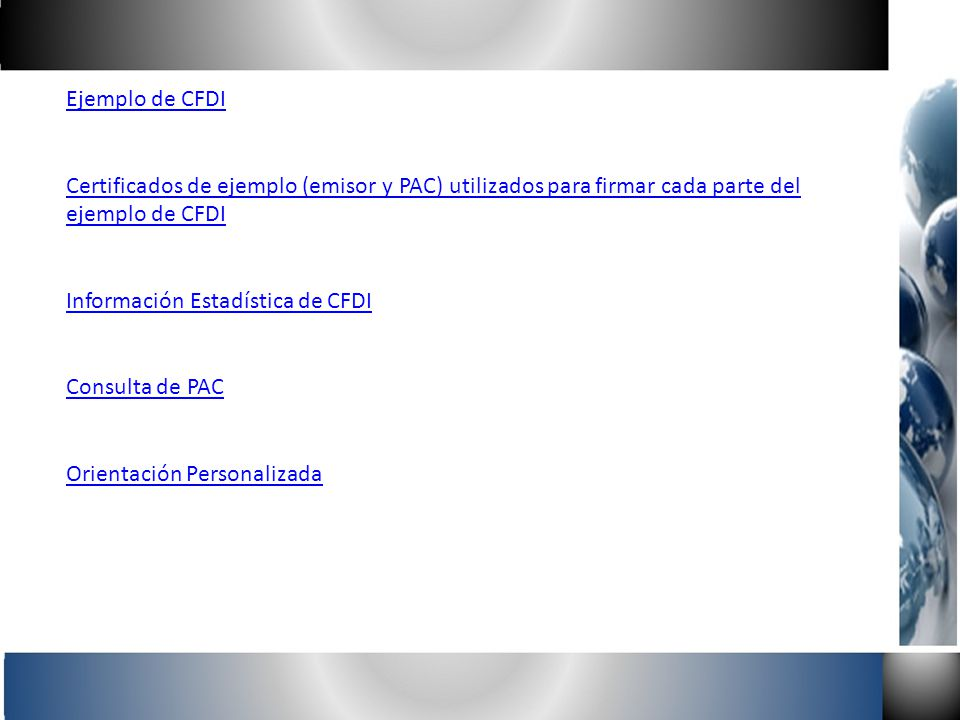 Ejemplo de CFDI Certificados de ejemplo (emisor y PAC) utilizados para firmar cada parte del ejemplo de CFDI Información Estadística de CFDI Consulta