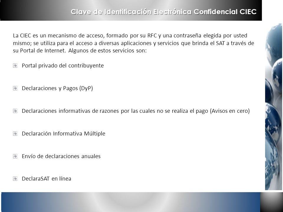Clave de Identificación Electrónica Confidencial CIEC La CIEC es un mecanismo de acceso, formado por su RFC y una contraseña elegida por usted mismo;
