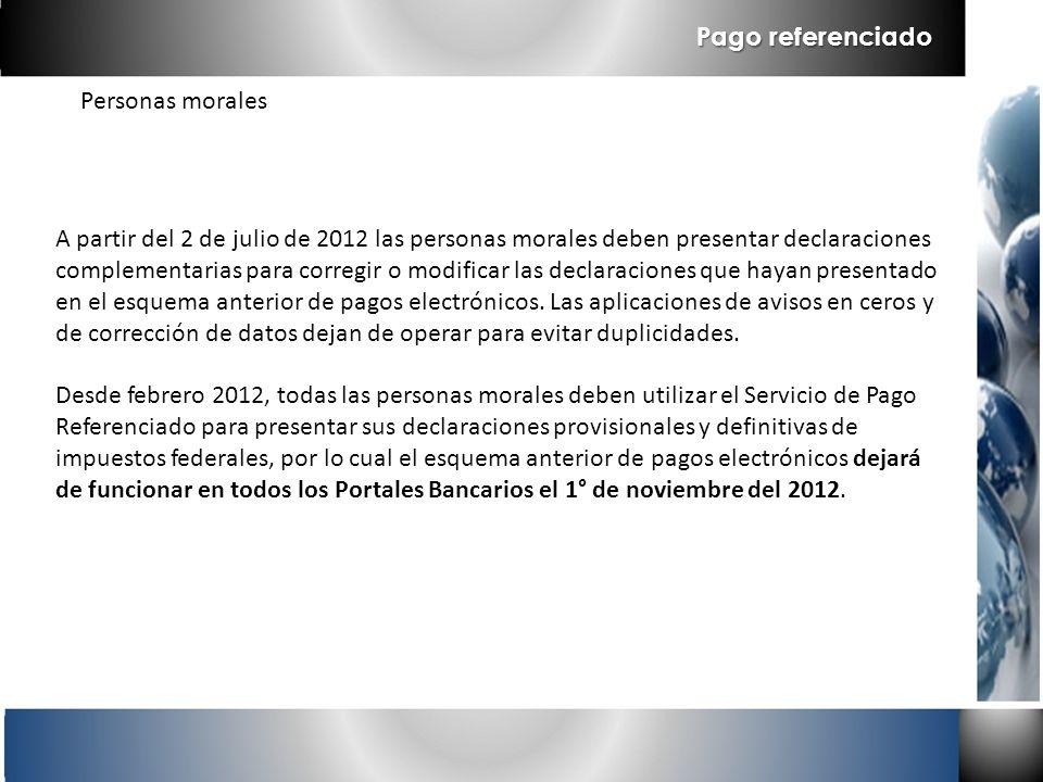 Personas morales A partir del 2 de julio de 2012 las personas morales deben presentar declaraciones complementarias para corregir o modificar las decl
