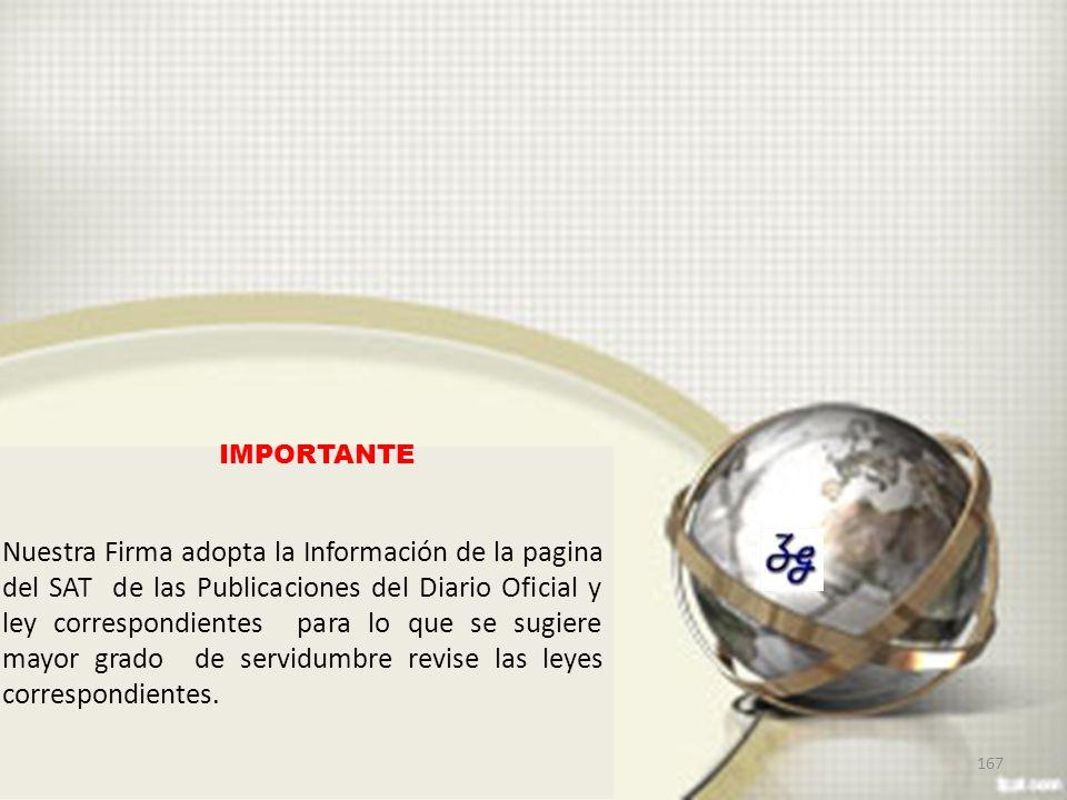 Nuestra Firma adopta la Información de la pagina del SAT de las Publicaciones del Diario Oficial y ley correspondientes para lo que se sugiere mayor g
