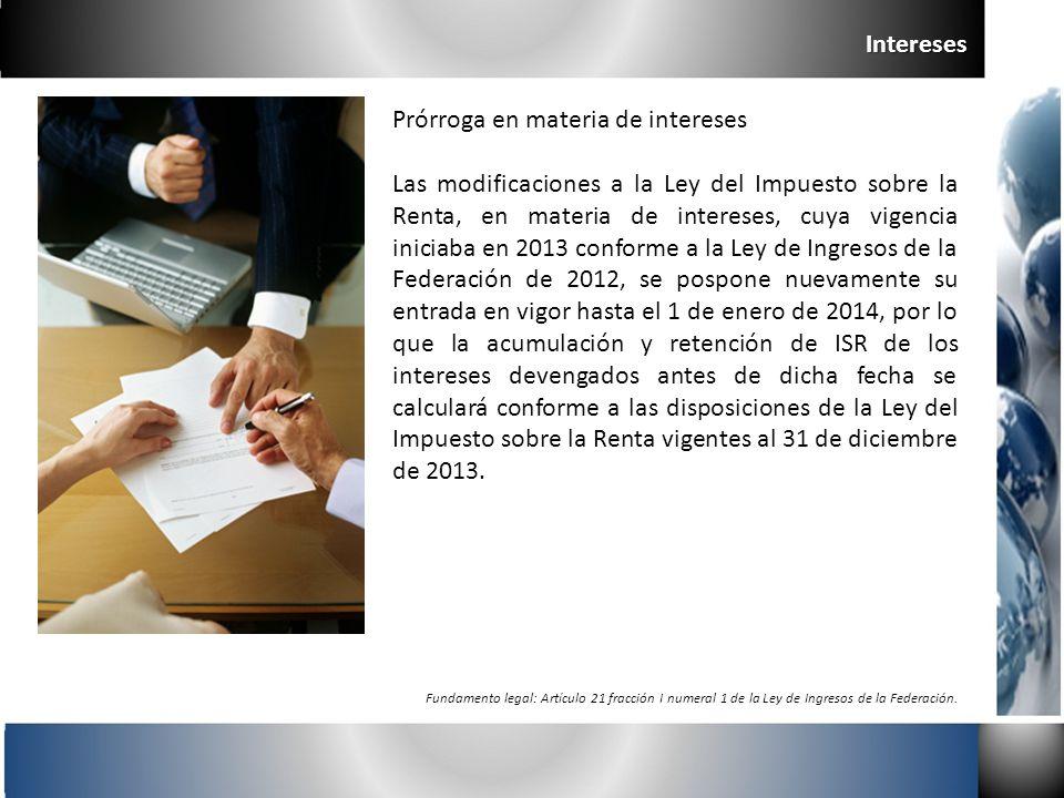 Intereses Fundamento legal: Artículo 21 fracción I numeral 1 de la Ley de Ingresos de la Federación. Prórroga en materia de intereses Las modificacion