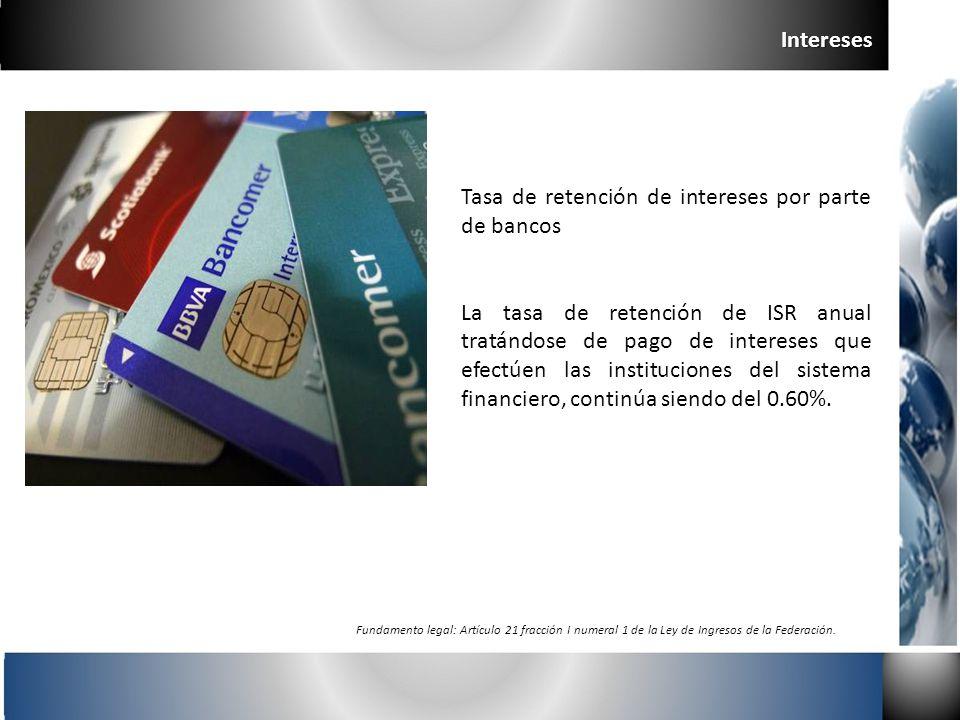 Tasa de retención de intereses por parte de bancos La tasa de retención de ISR anual tratándose de pago de intereses que efectúen las instituciones de