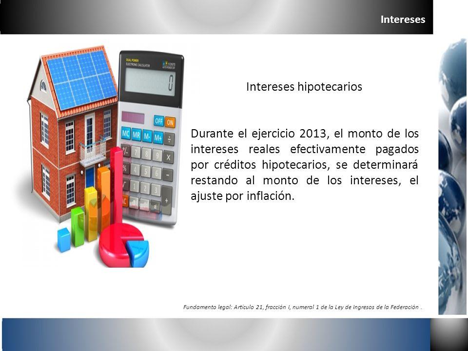 Intereses hipotecarios Durante el ejercicio 2013, el monto de los intereses reales efectivamente pagados por créditos hipotecarios, se determinará res