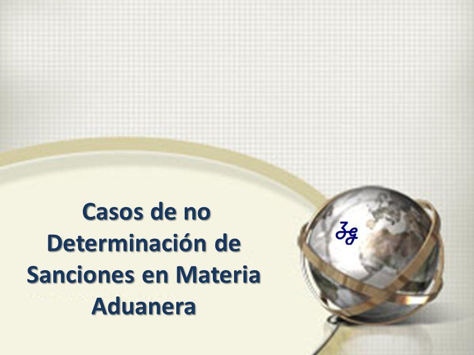 Casos de no Determinación de Sanciones en Materia Aduanera Casos de no Determinación de Sanciones en Materia Aduanera