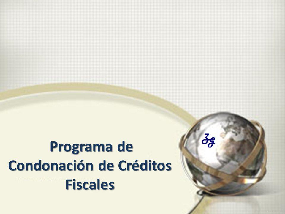 Programa de Condonación de Créditos Fiscales Programa de Condonación de Créditos Fiscales