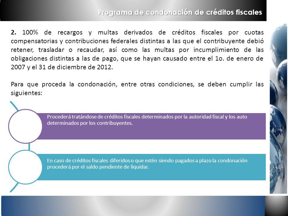 2. 100% de recargos y multas derivados de créditos fiscales por cuotas compensatorias y contribuciones federales distintas a las que el contribuyente