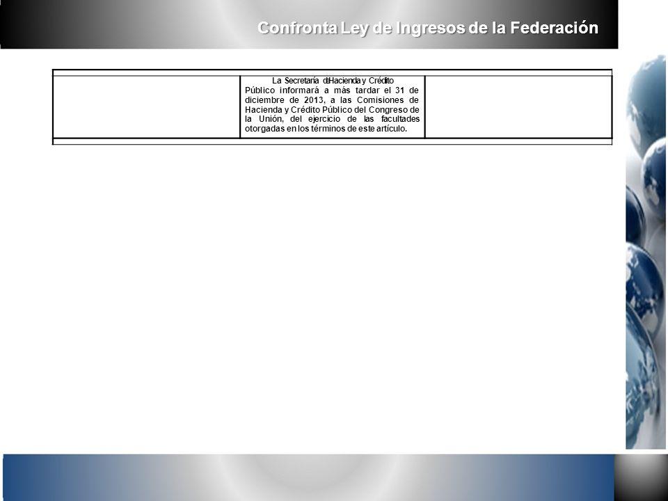 La Secretaría de Hacienda y Crédito Público informará a más tardar el 31 de diciembre de 2013, a las Comisiones de Hacienda y Crédito Público del Cong