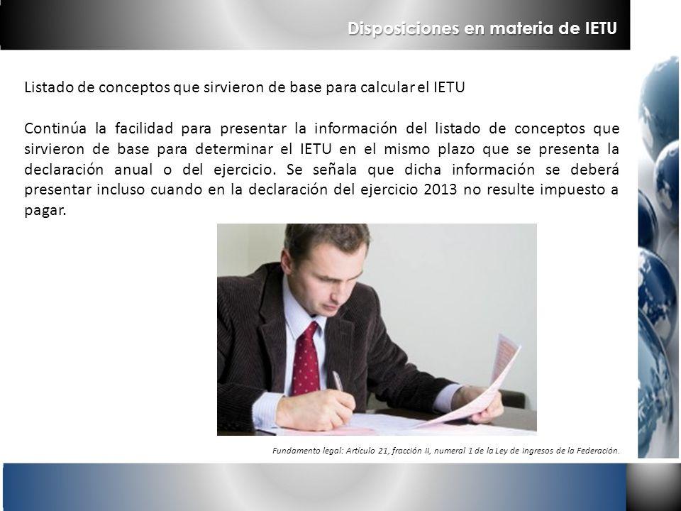 Disposiciones en materia de IETU Listado de conceptos que sirvieron de base para calcular el IETU Continúa la facilidad para presentar la información