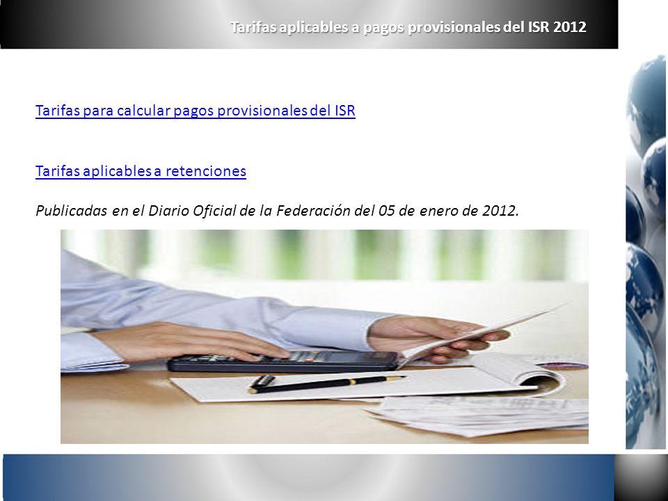 Tarifas para calcular pagos provisionales del ISR Tarifas aplicables a retenciones Publicadas en el Diario Oficial de la Federación del 05 de enero de
