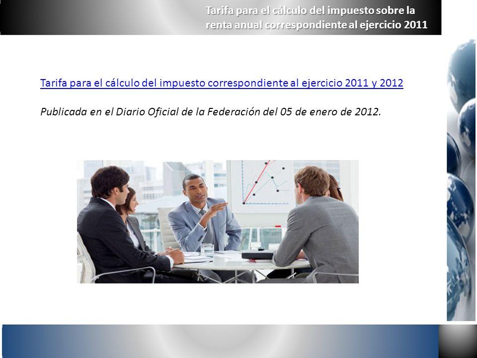 Tarifa para el cálculo del impuesto correspondiente al ejercicio 2011 y 2012 Publicada en el Diario Oficial de la Federación del 05 de enero de 2012.
