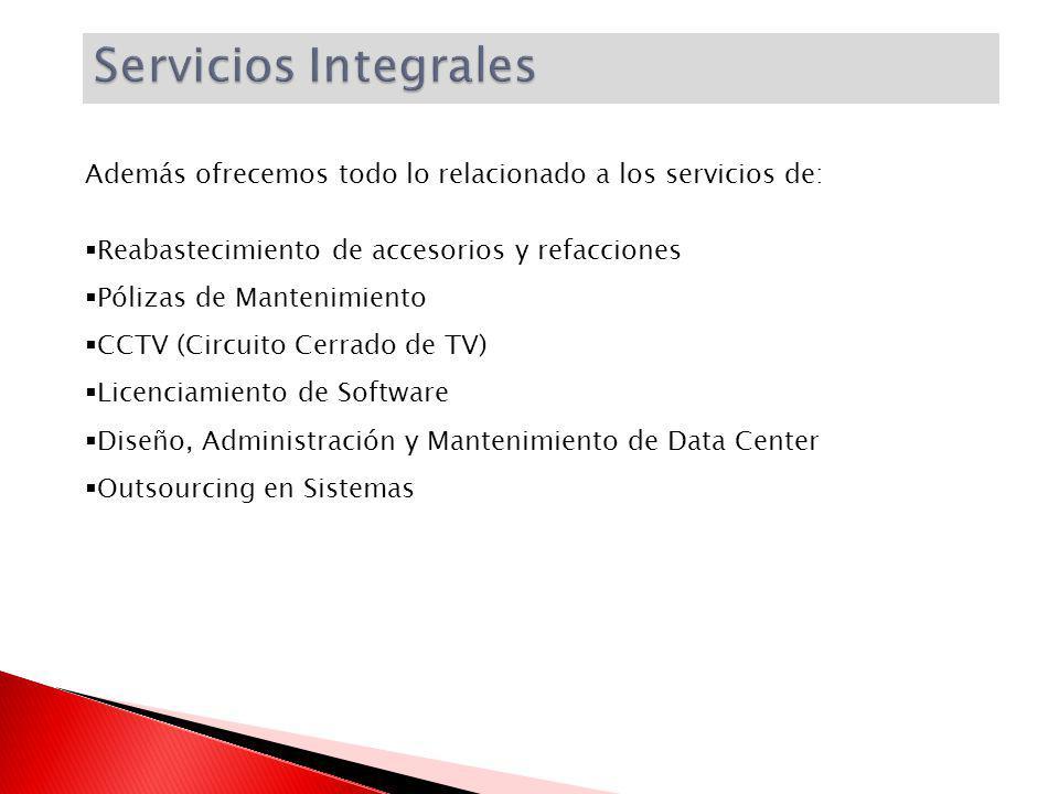 Además ofrecemos todo lo relacionado a los servicios de: Reabastecimiento de accesorios y refacciones Pólizas de Mantenimiento CCTV (Circuito Cerrado de TV) Licenciamiento de Software Diseño, Administración y Mantenimiento de Data Center Outsourcing en Sistemas