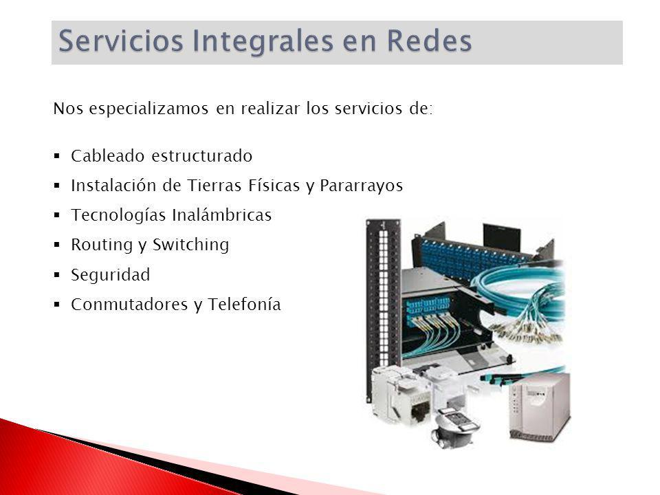 Nos especializamos en realizar los servicios de: Cableado estructurado Instalación de Tierras Físicas y Pararrayos Tecnologías Inalámbricas Routing y