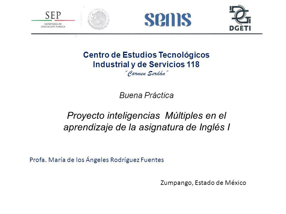 Centro de Estudios Tecnológicos Industrial y de Servicios 118 Carmen Serdán Buena Práctica Proyecto inteligencias Múltiples en el aprendizaje de la asignatura de Inglés I Profa.