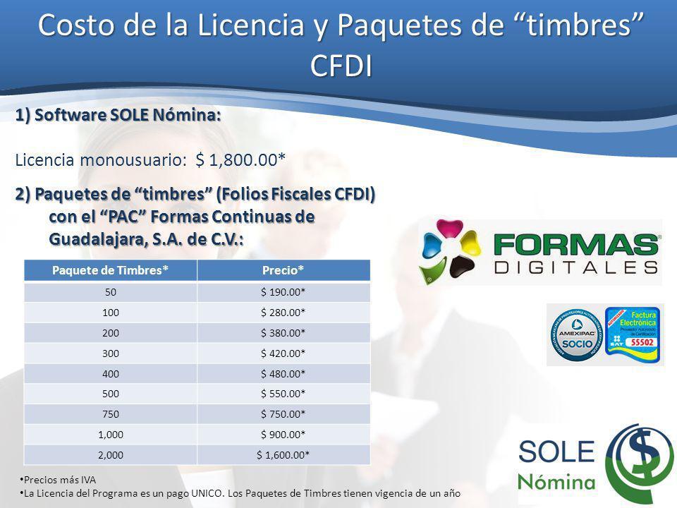 Costo de la Licencia y Paquetes de timbres CFDI 1) Software SOLE Nómina: Licencia monousuario: $ 1,800.00* 2) Paquetes de timbres (Folios Fiscales CFD