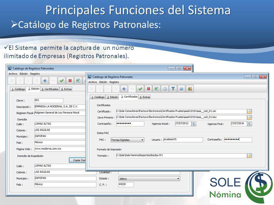 Principales Funciones del Sistema Catálogo de Registros Patronales: El Sistema permite la captura de un número ilimitado de Empresas (Registros Patron