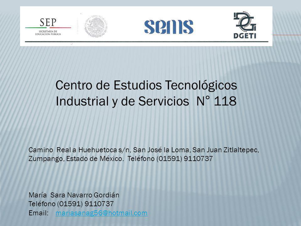 Centro de Estudios Tecnológicos Industrial y de Servicios N° 118 Camino Real a Huehuetoca s/n, San José la Loma, San Juan Zitlaltepec, Zumpango, Estado de México.