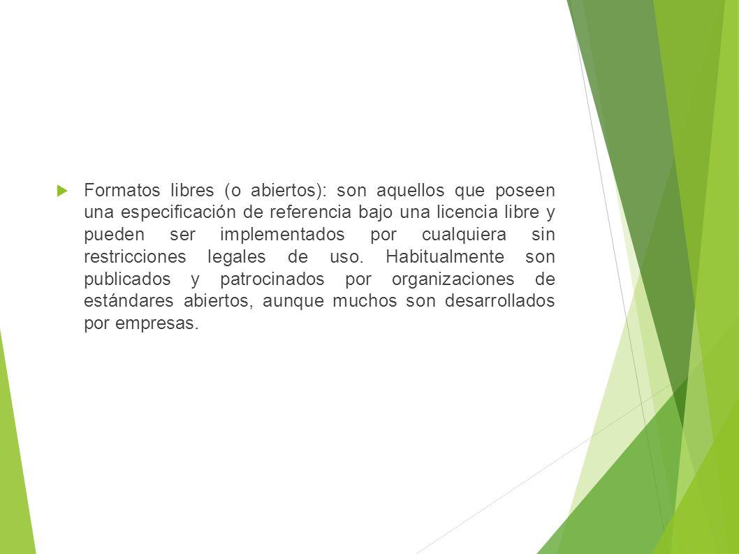 Formatos libres (o abiertos): son aquellos que poseen una especificación de referencia bajo una licencia libre y pueden ser implementados por cualquiera sin restricciones legales de uso.