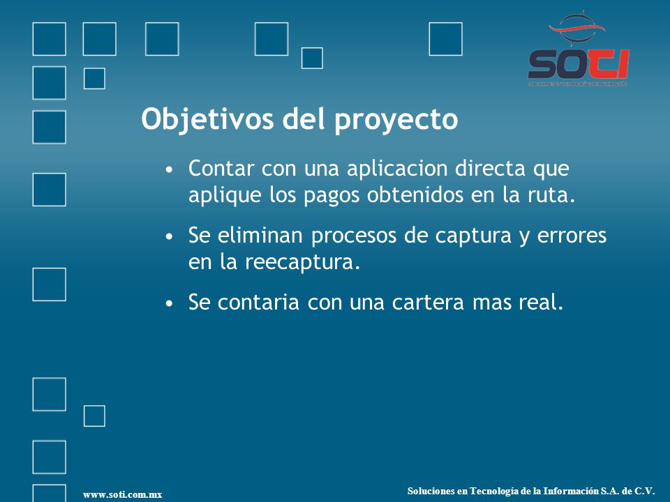 Objetivos del proyecto Contar con una aplicacion directa que aplique los pagos obtenidos en la ruta. Se eliminan procesos de captura y errores en la r