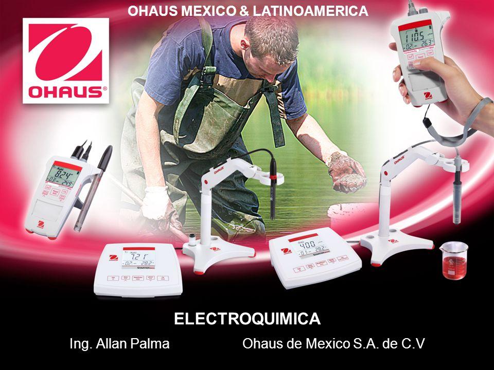 ELECTROQUIMICA Ing. Allan Palma Ohaus de Mexico S.A. de C.V OHAUS MEXICO & LATINOAMERICA