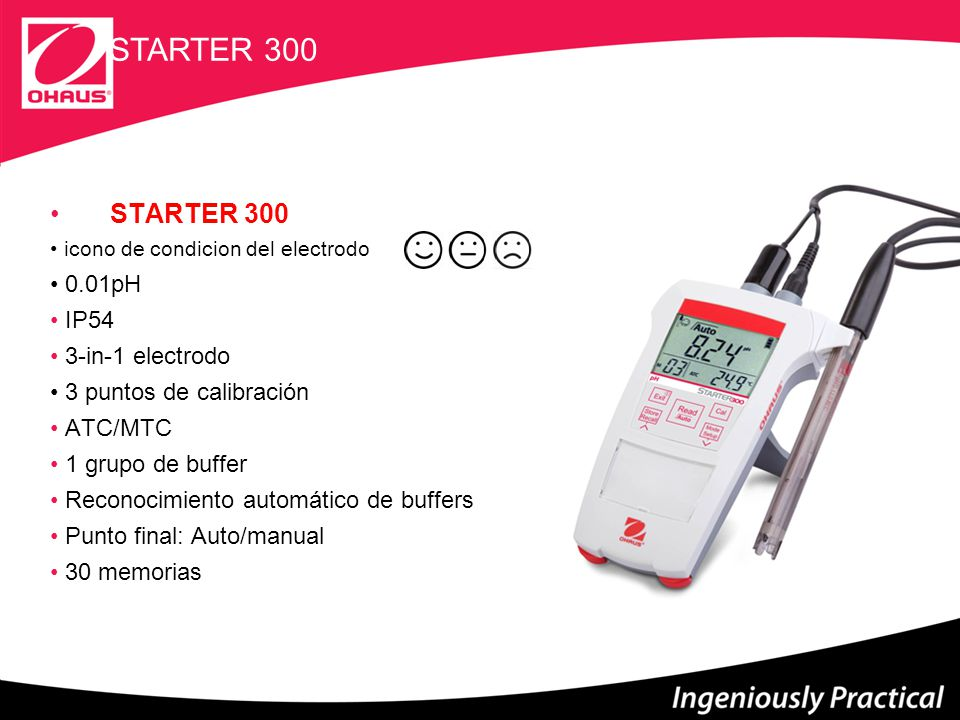 STARTER 300C ± 0.5 % F.S 30 memorias IP54 Punto final: Auto/Manual ATC Diseño compacto y ergonómico Electrodo de 4 anillos STARTER 300C