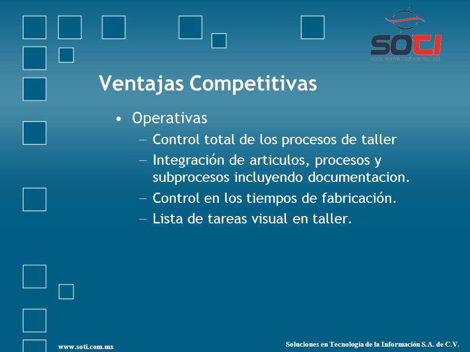 Ventajas Competitivas Operativas Control total de los procesos de taller Integración de articulos, procesos y subprocesos incluyendo documentacion.