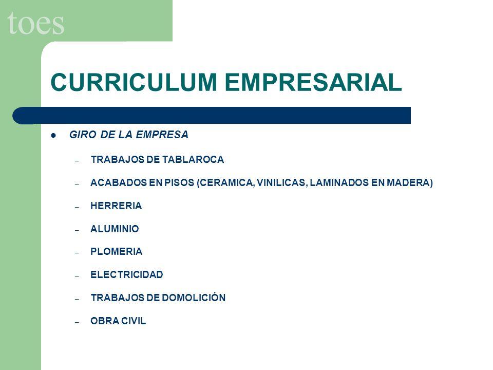 toes CURRICULUM EMPRESARIAL GIRO DE LA EMPRESA – TRABAJOS DE TABLAROCA – ACABADOS EN PISOS (CERAMICA, VINILICAS, LAMINADOS EN MADERA) – HERRERIA – ALU