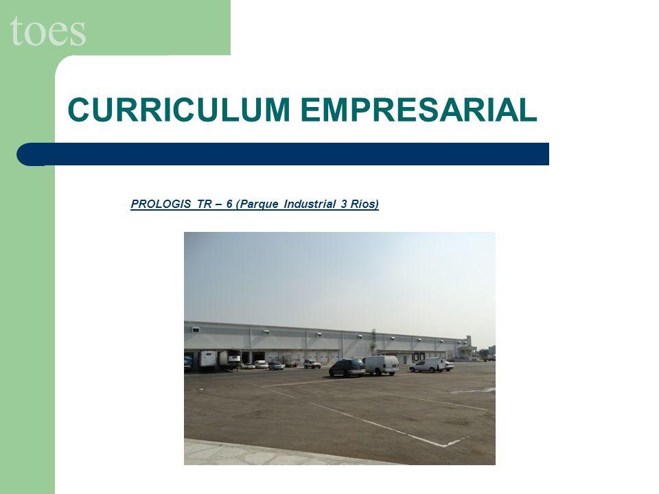 toes PROLOGIS TR – 6 (Parque Industrial 3 Ríos) CURRICULUM EMPRESARIAL