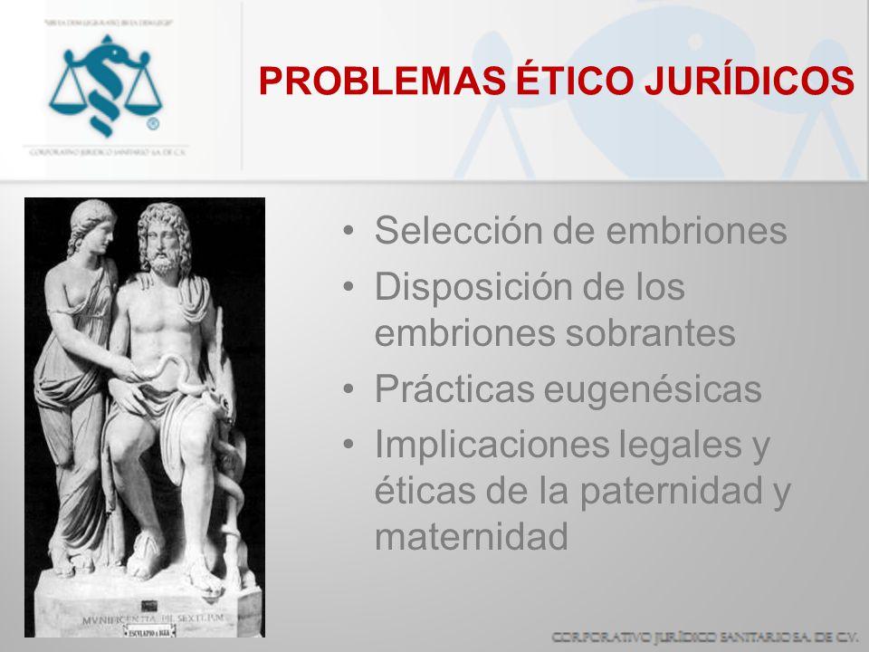 Selección de embriones Disposición de los embriones sobrantes Prácticas eugenésicas Implicaciones legales y éticas de la paternidad y maternidad PROBL
