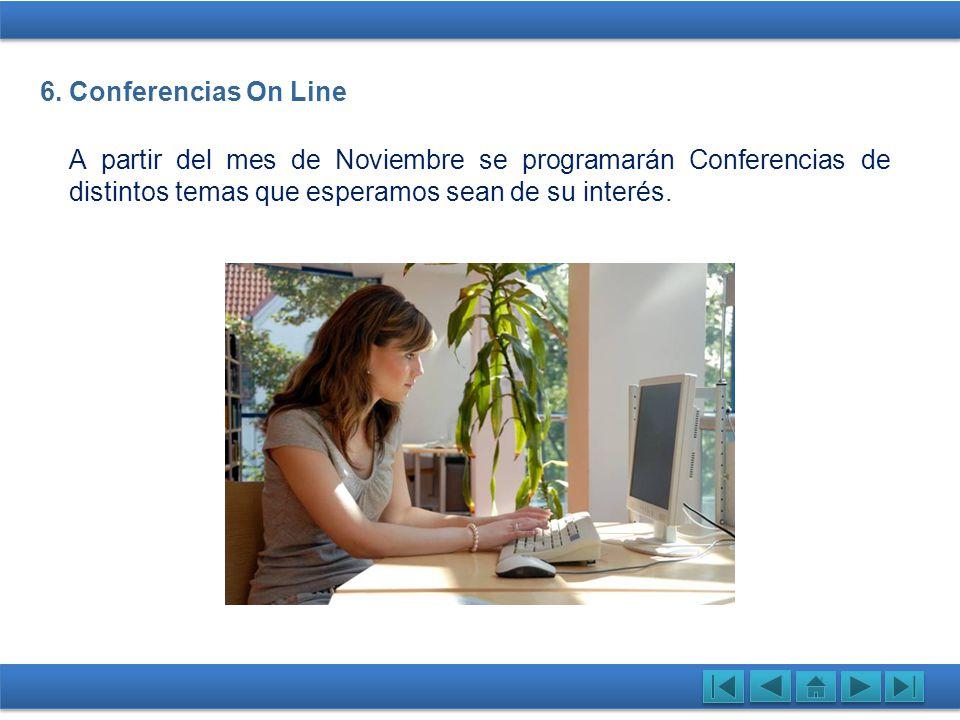 A partir del mes de Noviembre se programarán Conferencias de distintos temas que esperamos sean de su interés. 6. Conferencias On Line