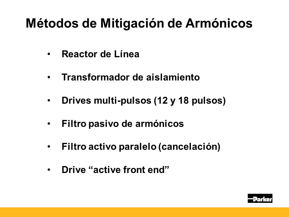 Métodos de Mitigación de Armónicos Reactor de Línea Transformador de aislamiento Drives multi-pulsos (12 y 18 pulsos) Filtro pasivo de armónicos Filtro activo paralelo (cancelación) Drive active front end