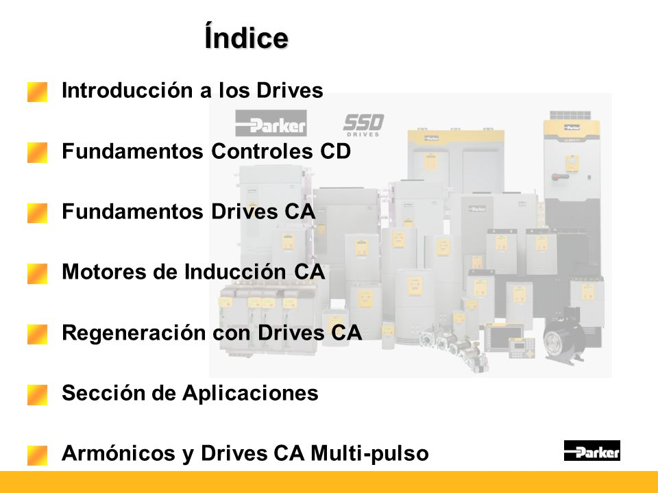 Índice Introducción a los Drives Fundamentos Controles CD Fundamentos Drives CA Motores de Inducción CA Regeneración con Drives CA Sección de Aplicaci