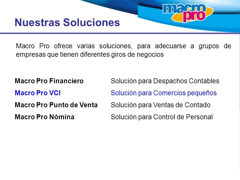 Nuestras Soluciones Macro Pro ofrece varias soluciones, para adecuarse a grupos de empresas que tienen diferentes giros de negocios Macro Pro Financiero Solución para Despachos Contables Macro Pro VCI Solución para Comercios pequeños Macro Pro Punto de VentaSolución para Ventas de Contado Macro Pro NóminaSolución para Control de Personal