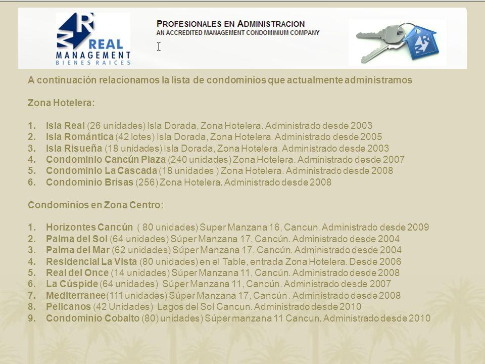 A continuación relacionamos la lista de condominios que actualmente administramos Zona Hotelera: 1.Isla Real (26 unidades) Isla Dorada, Zona Hotelera.