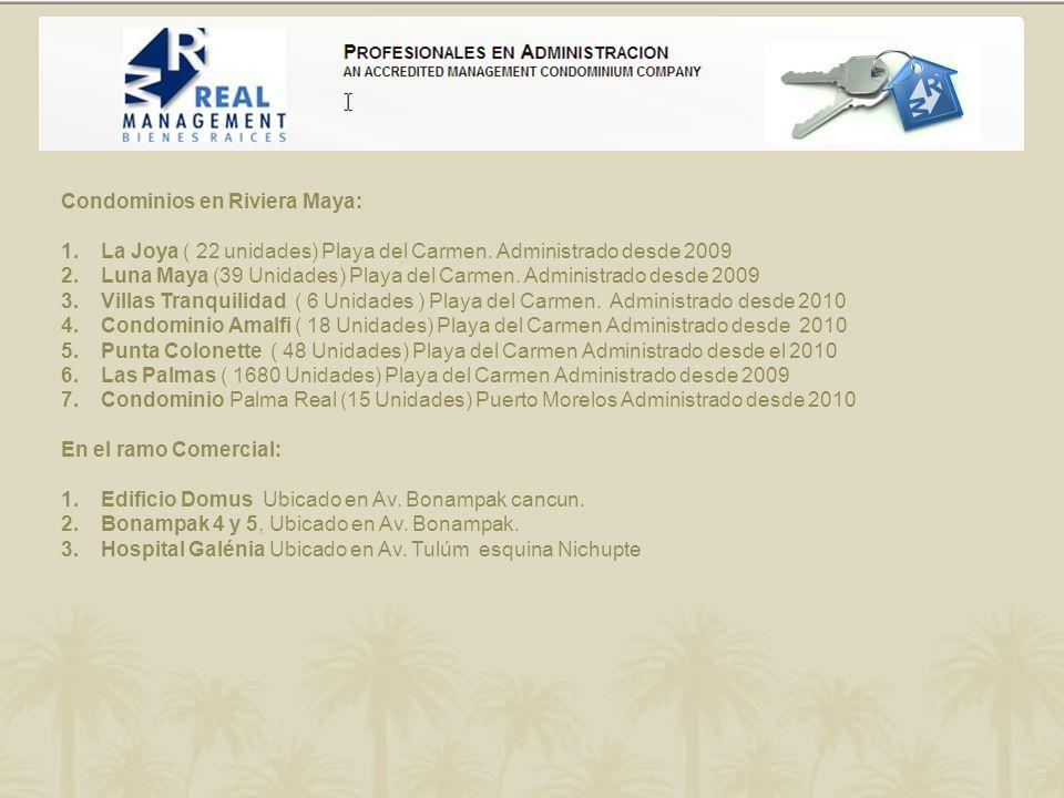 Condominios en Riviera Maya: 1.La Joya ( 22 unidades) Playa del Carmen. Administrado desde 2009 2.Luna Maya (39 Unidades) Playa del Carmen. Administra