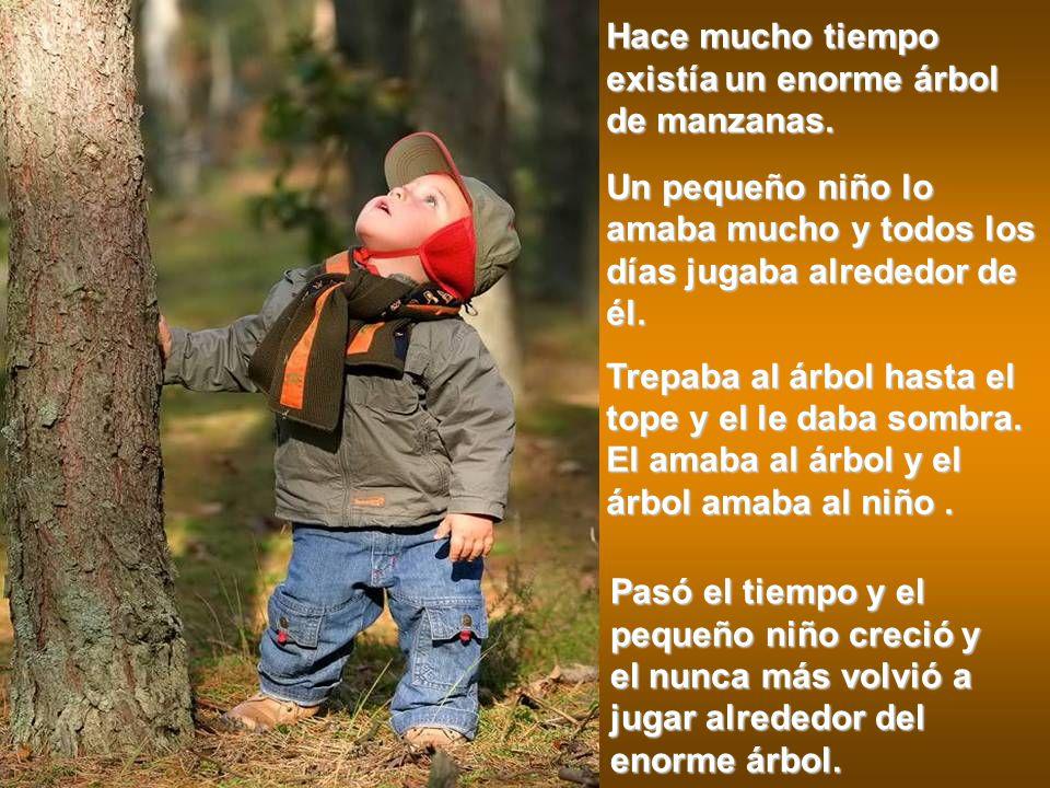 Hace mucho tiempo existía un enorme árbol de manzanas. Un pequeño niño lo amaba mucho y todos los días jugaba alrededor de él. Trepaba al árbol hasta