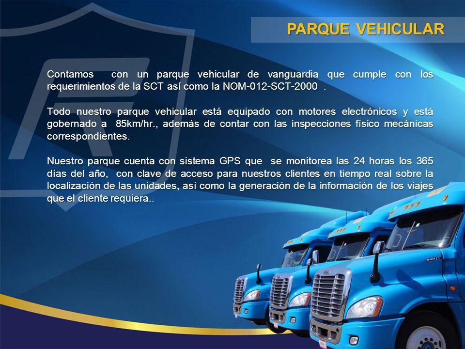 Contamos con un parque vehicular de vanguardia que cumple con los requerimientos de la SCT así como la NOM-012-SCT-2000. Todo nuestro parque vehicular