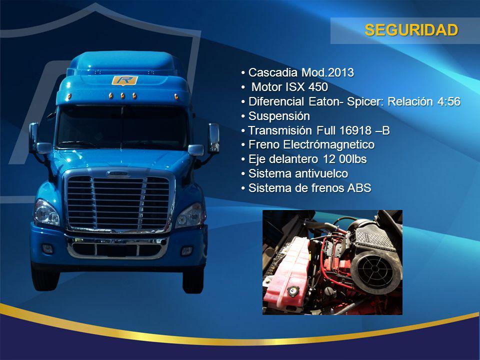 SEGURIDAD Cascadia Mod.2013 Cascadia Mod.2013 Motor ISX 450 Motor ISX 450 Diferencial Eaton- Spicer: Relación 4:56 Diferencial Eaton- Spicer: Relación