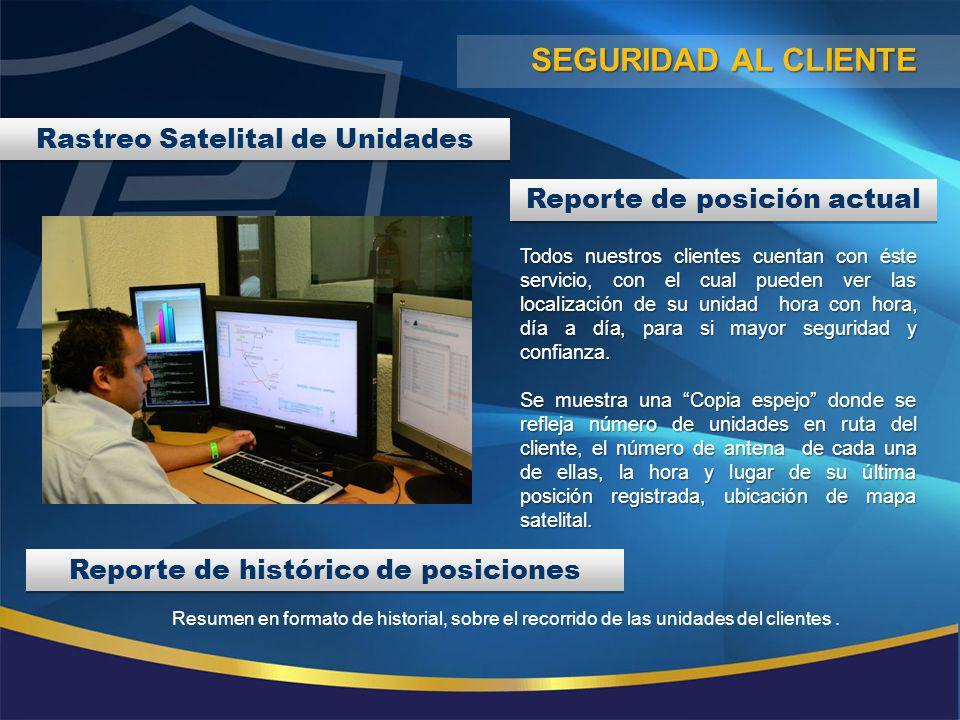 Rastreo Satelital de Unidades Resumen en formato de historial, sobre el recorrido de las unidades del clientes. SEGURIDAD AL CLIENTE Reporte de posici